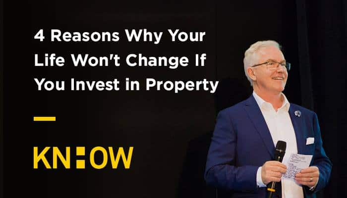4 Reasons Why Your Life Won't Change If You Invest in Property