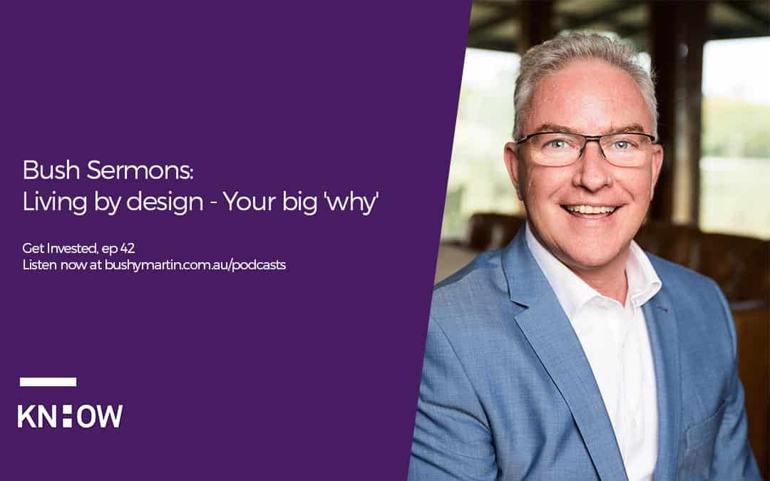 Bush Sermons: Living by design (pt 1) – your big 'why'