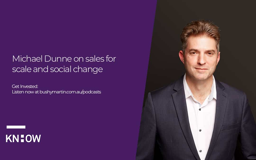 Michael Dunne on sales for scale and social change