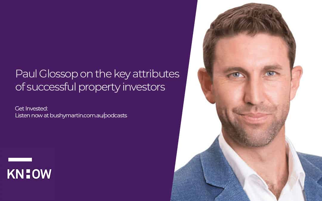 Paul Glossop on the key attributes of successful property investors